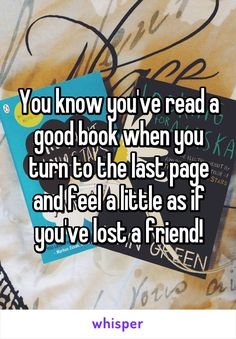 You know you've read a good book when you turn to the last page and feel a little as if you've lost a friend!