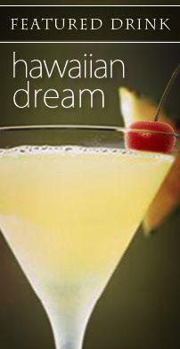Hawaiian Dream • 1 oz Creme de Banana • 1 oz Malibu Rum • 1 oz Pineapple Juice Shake vigorously over ice and strain into a martini glass or serve over ice in a highball glass.