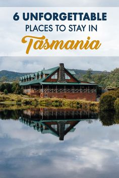Looking for accommodation in Tasmania? Here are six of the most amazing places to stay!