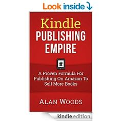 Kindle Publishing Empire: A Proven Formula For Publishing On Amazon To Sell More Books - Kindle edition by Alan Woods. Reference Kindle eBooks @ Amazon.com.
