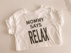 Mommy Says Relax Kids Tshirt Friends Tv Show, Inspiration For Kids, Cute Baby Clothes, Cute Babies, Onesies, Tv Shows, Relax, T Shirts For Women, Free Shipping