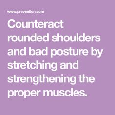 Counteract rounded shoulders and bad posture by stretching and strengthening the proper muscles.