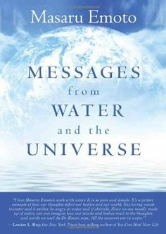 Messages from Water and the Universe by Dr. Masuru Emoto, http://www.amazon.co.uk/dp/1401927467/ref=cm_sw_r_pi_dp_qcTotb142HNE0