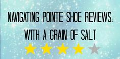Product reviews are important, but how literal should you take the pointe shoe reviews you read online? PointePerfect.com believes you should take all pointe shoe reviews with a grain of salt. Click now to learn why!