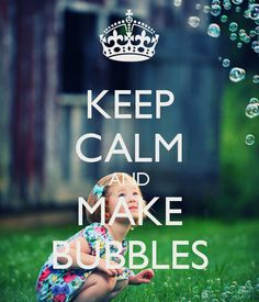 KEEP CALM AND MAKE BUBBLES . . . . Because Sudsy is Sensational !! <3