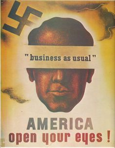 ¤ business as usual. This propaganda ad by Jean Carlu aimed at changing American opinion in the first years of the WWII.