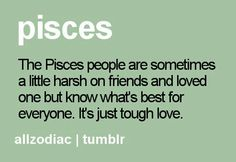 are sometimes a little harsh on friends and loved ones but know what's best for everyone. it's just tough love! Astrology Meaning, Zodiac Signs Pisces, Pisces Quotes, Zodiac Signs Astrology, Pisces Facts, My Zodiac Sign, Zodiac Facts, Pisces Horoscope, True Quotes