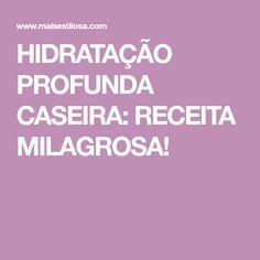HIDRATAÇÃO PROFUNDA CASEIRA: RECEITA MILAGROSA!