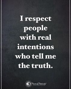 """I respect people with real intentions who tell me the truth. <a class=""""pintag searchlink"""" data-query=""""%23powerofpositivity"""" data-type=""""hashtag"""" href=""""/search/?q=%23powerofpositivity&rs=hashtag"""" rel=""""nofollow"""" title=""""#powerofpositivity search Pinterest"""">#powerofpositivity</a>"""