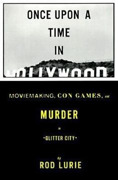 Cover image for Once upon a time in Hollywood : moviemaking, con games, and murder in Glitter City.