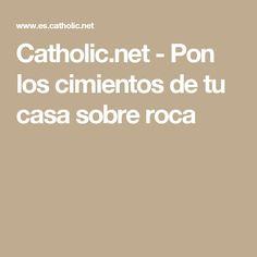 Catholic.net - Pon los cimientos de tu casa sobre roca