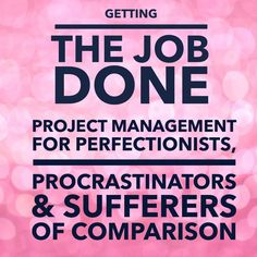 Getting the job done Project management for perfectionists, procrastinators, doubters and sufferers of comparison / creative solopreneurshttp://www.estherdecharon.com/creative-business/getting-the-job-done/