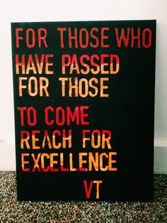 virginia tech canvas - paint maroon and gold, place letter stickers, paint black over everything, remove stickers. super easy!