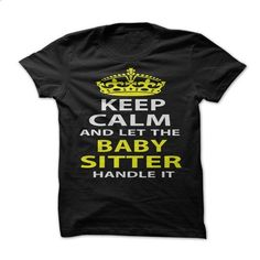 Keep Calm & Let The Baby Sitter Handle It - #old tshirt #maroon sweater. ORDER NOW => https://www.sunfrog.com/Funny/Keep-Calm-Let-The-Baby-Sitter-Handle-It-Black-Ladies.html?68278