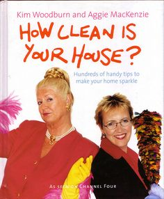 How Clean is Your House? - Kim Woodburn Aggi MacKenzie; WHY did BBC America remove this show from their line up. Sniff. Sniff!!! I loved this show!!