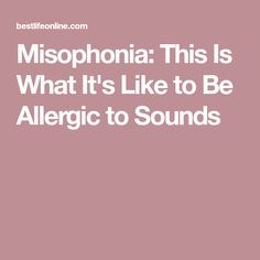 Misophonia: This Is What It's Like to Be Allergic to Sounds