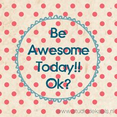Studio Deksels - Be Awesome Today!! Ok?