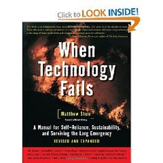When Technology Fails (Revised & Expanded): A Manual for Self-Reliance, Sustainability, and Surviving the Long Emergency [Paperback]