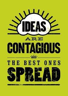 Ideas are contagious #quote #thinkbig #ideas