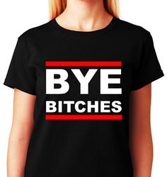 BYE Bitches_Funny Humor LGBT Collection_Black by ALLGayTees, $19.95