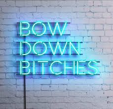 Bow down Bitches. Neon Art//Neon LOVE!!