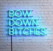 Bow down Bitches. Neon Art//Neon LOVE!!