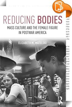 Reducing Bodies    :  Reducing Bodies: Mass Culture and the Female Figure in Postwar America explores the ways in which women in the years following World War II refashioned their bodies—through reducing diets, exercise, and plastic surgery—and asks what insights these changing beauty standards can offer into gender dynamics in postwar America. Drawing on novel and untapped sources, including insurance industry records, this engaging study considers questions of gender, health, and rac...