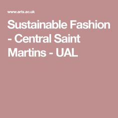 Sustainable Fashion - Central Saint Martins - UAL