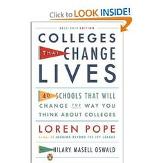 Colleges That Change Lives: 40 Schools That Will Change the Way You Think About Colleges --- http://www.amazon.com/Colleges-That-Change-Lives-Schools/dp/0143122304/?tag=pintrest01-20