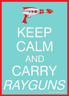 Keep Calm and carry rayguns. #keep_calm #guns
