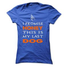 I PROMISE, HONEY, THIS IS MY LAST DOG T-Shirts, Hoodies. SHOPPING NOW ==► https://www.sunfrog.com/Funny/I-PROMISE-HONEY-THIS-IS-MY-LAST-DOG-40005723-Ladies.html?id=41382