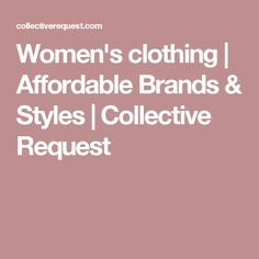 Women's clothing | Affordable Brands & Styles | Collective Request