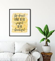 Life Doesn't Have To Be Perfect To Be Beautiful, Printable Inspirational Quotes by LilaPrints. Motivational Prints, Dorm Room Decor, Home Office Decor. Perfect artwork for the modernist home or office. Modern, chic, sophisticated #nurseryquotes #homedecorideas #wallart #bedroomdecor