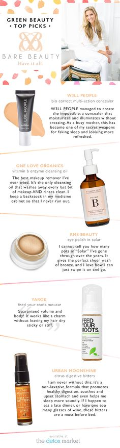 Jessica Morse of Bare Beauty shares her top #greenbeauty picks: 1. W3LL PEOPLE Bio Correct Multi-Action Concealer, 2. One Love Organic Vitamin B Enzyme Cleansing Oil, 3. RMS Beauty Eye Polish in Solar, 4. Yarok Feed Your Roots Mousse, 5. Urban Moonshine Citrus Digestive Bitters Spray. Shop beauty bloggers favorite natural skincare and clean makeup products at The Detox Market!