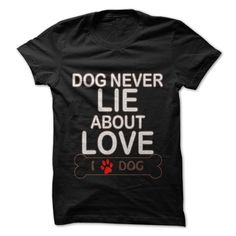 (New Tshirt Design) Dogs Never Lie About Love at Tshirt Family Hoodies, Tee Shirts
