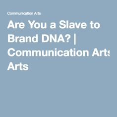 Are You a Slave to Brand DNA?   Communication Arts