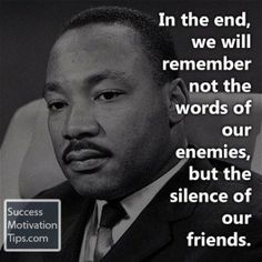 """""""In the end, we will remember not the words of our enemies, but the silence of our friends."""" - Quotes about loyalty and betrayal"""