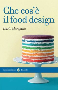 """Che cos'è il food design - Un libro di Dario Mangano. Un fenomeno culturale attualissimo e di grande interesse Viviamo nell'era della """"gastromania"""" e la nostra attenzione è richiamata continuamente da trasmissioni televisive sul cibo e da migliaia di blog di cucina"""