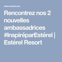 Rencontrez nos 2 nouvelles ambassadrices #InspiréparEstérel   Estérel Resort
