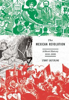 Availability: http://iii.sonoma.edu/record=b3107558~S13 The Mexican Revolution : A Short History 1910-1920 / Stuart Easterling