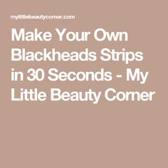 Make Your Own Blackheads Strips in 30 Seconds - My Little Beauty Corner