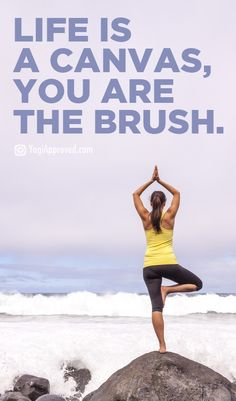 Life Is A Canvas, You Are The Brush - Why you get what you put in - YogiApproved.com