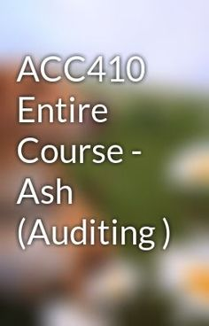 "Read ""ACC410 Entire Course - Ash (Auditing )"" #wattpad #fantasy Visit Now for Complete Courses: Hwguides.com"
