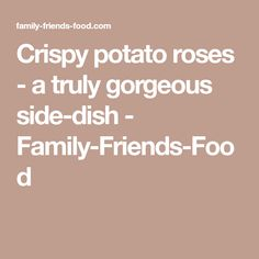 Crispy potato roses - a truly gorgeous side-dish - Family-Friends-Food
