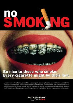 Read this from Readers' Digest website. Good for you who wanna quit smoking. The poster is design for Anti Smoking campaign. Cheer :)