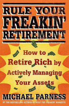 Rule Your Freakin' Retirement: How to Retire Rich by Actively Managing Your Assets by Michael Parness, http://www.amazon.com/dp/B001VLXNM4/ref=cm_sw_r_pi_dp_4z3btb1PXT700