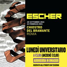 #news Every Monday for all university students entrance to the ESCHER Exhibition at the special price of € 5! - FREE AUDIOGUIDE - INFO T (+39) 06916508451 - www.chiostrodelbramante.it