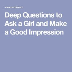 Deep Questions to Ask a Girl and Make a Good Impression