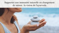 Supporter son immunité naturelle en changement de saison : la vision de ...