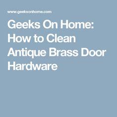 Geeks On Home: How to Clean Antique Brass Door Hardware